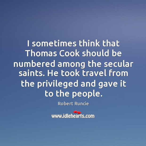 Image, I sometimes think that Thomas Cook should be numbered among the secular