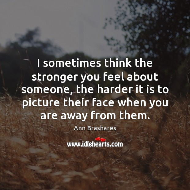 Image, I sometimes think the stronger you feel about someone, the harder it