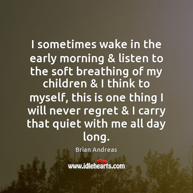 I sometimes wake in the early morning & listen to the soft breathing Never Regret Quotes Image