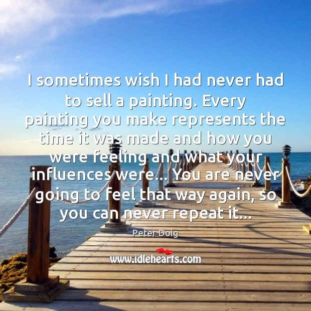 I sometimes wish I had never had to sell a painting. Every Image