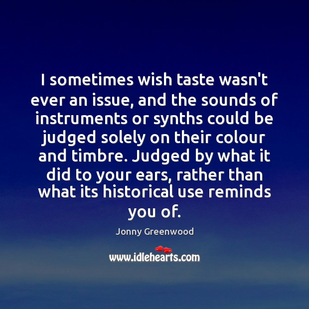 I sometimes wish taste wasn't ever an issue, and the sounds of Jonny Greenwood Picture Quote