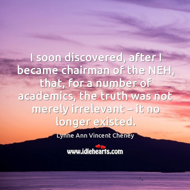 I soon discovered, after I became chairman of the neh, that, for a number of academics Image