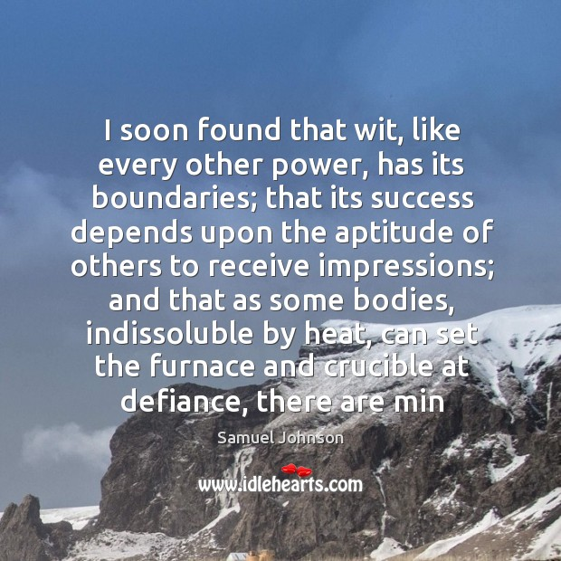 Image, I soon found that wit, like every other power, has its boundaries;