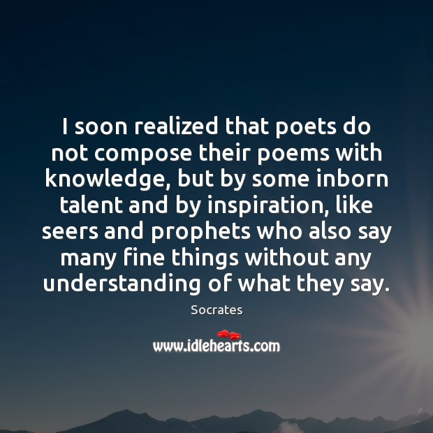 I soon realized that poets do not compose their poems with knowledge, Image