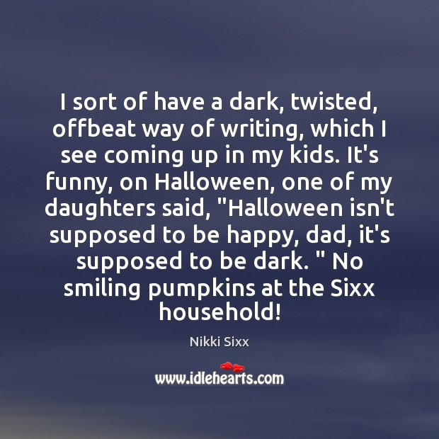 I sort of have a dark, twisted, offbeat way of writing, which Halloween Quotes Image