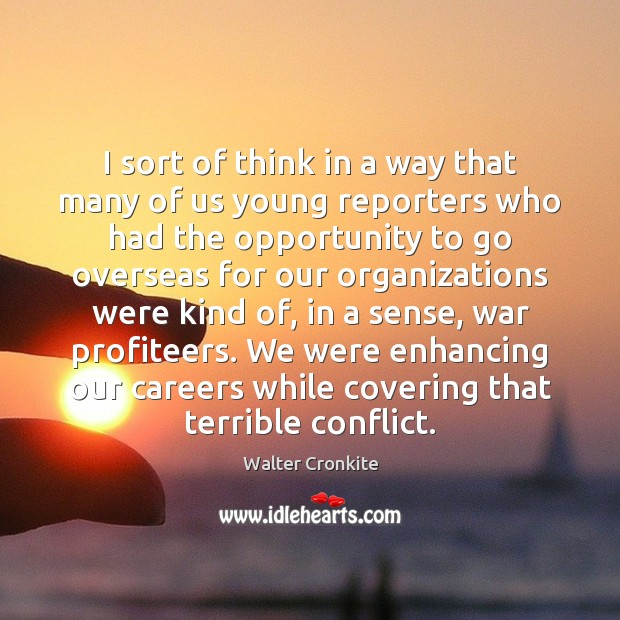 I sort of think in a way that many of us young Walter Cronkite Picture Quote