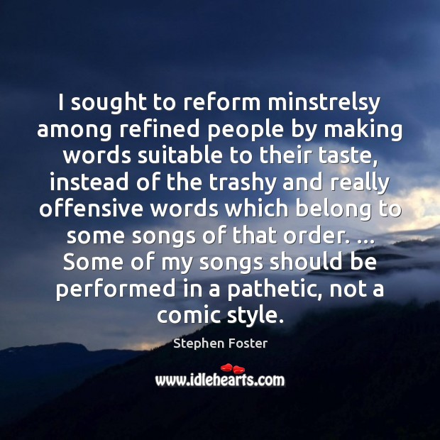 I sought to reform minstrelsy among refined people by making words suitable Image