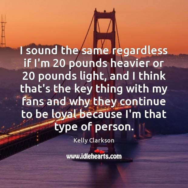 I sound the same regardless if I'm 20 pounds heavier or 20 pounds light, Image