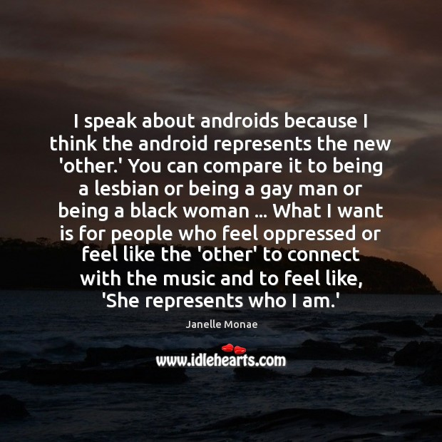 I speak about androids because I think the android represents the new Compare Quotes Image