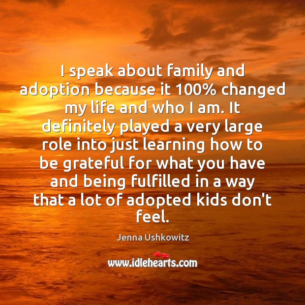 I speak about family and adoption because it 100% changed my life and Jenna Ushkowitz Picture Quote
