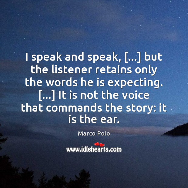 I speak and speak, […] but the listener retains only the words he Image