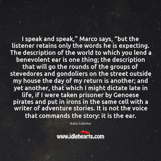 "Image, I speak and speak,"" Marco says, ""but the listener retains only the"