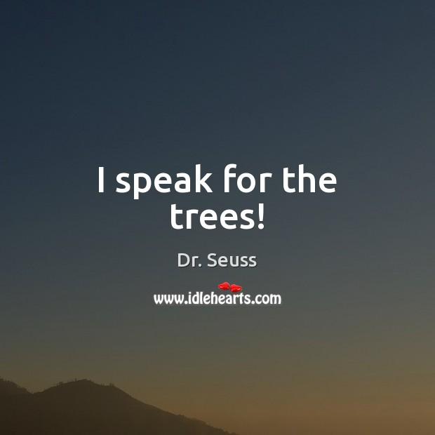 Image, I speak for the trees!
