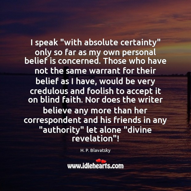"""I speak """"with absolute certainty"""" only so far as my own personal Belief Quotes Image"""