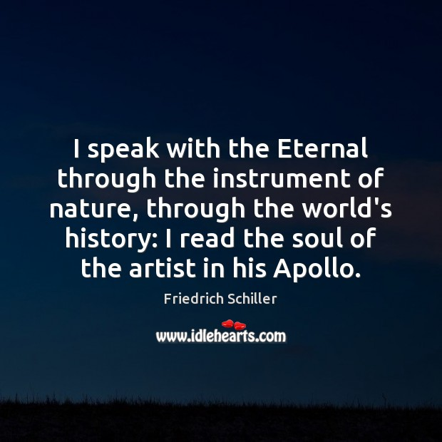 I speak with the Eternal through the instrument of nature, through the Friedrich Schiller Picture Quote