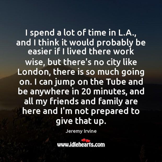 Image, I spend a lot of time in L.A., and I think