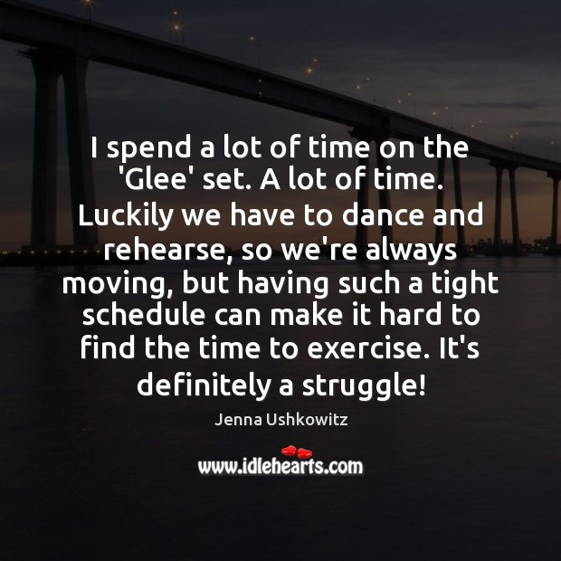 I spend a lot of time on the 'Glee' set. A lot Jenna Ushkowitz Picture Quote