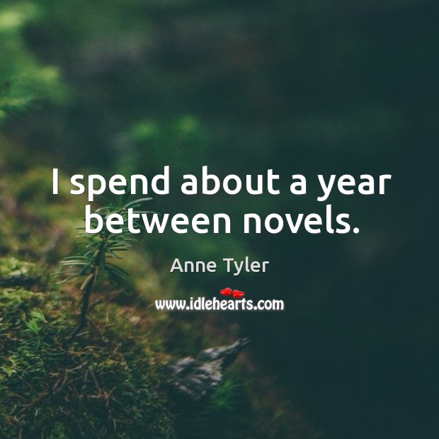 I spend about a year between novels. Image