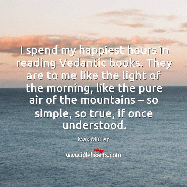 I spend my happiest hours in reading vedantic books. Image