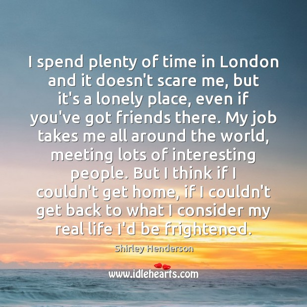 I spend plenty of time in London and it doesn't scare me, Image