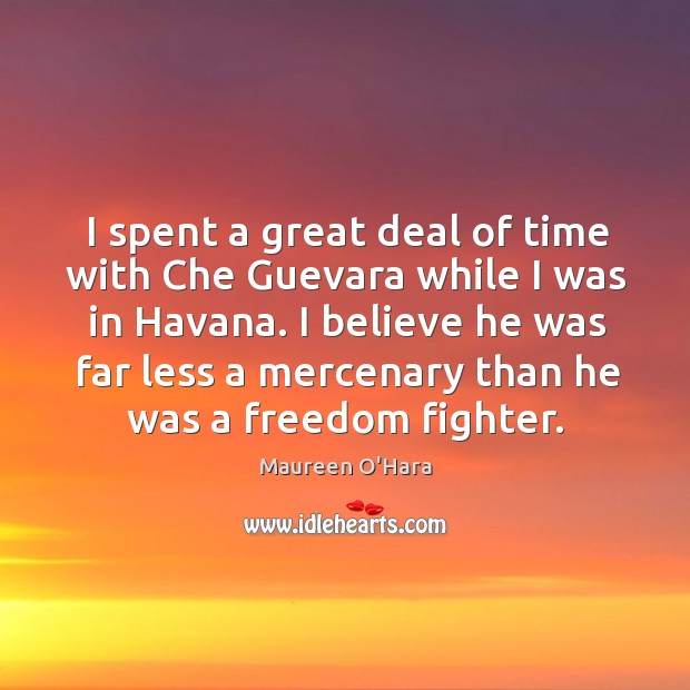 Image, I spent a great deal of time with che guevara while I was in havana.