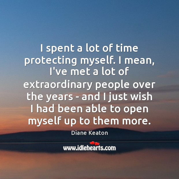 I spent a lot of time protecting myself. I mean, I've met Diane Keaton Picture Quote