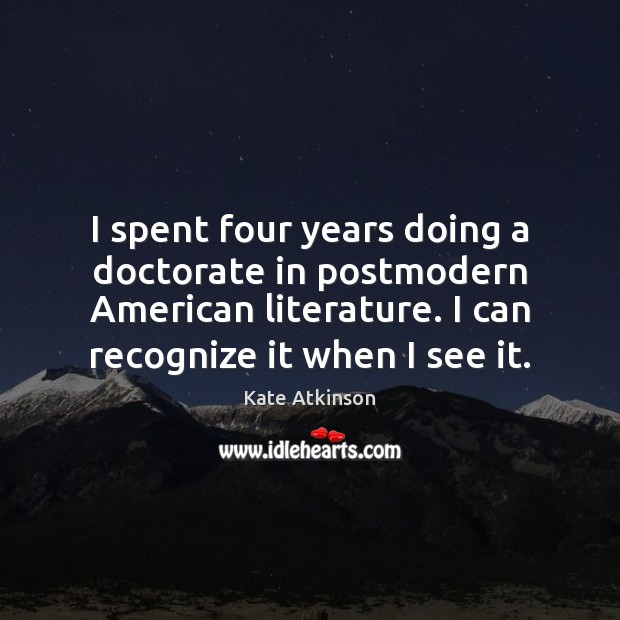 I spent four years doing a doctorate in postmodern American literature. I Image