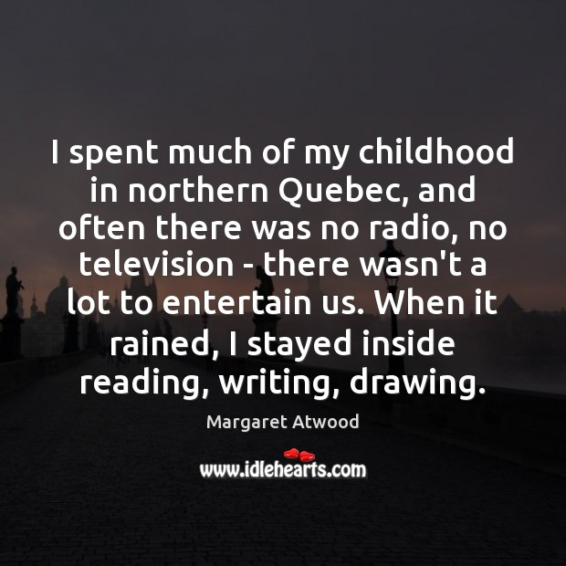 Image, I spent much of my childhood in northern Quebec, and often there