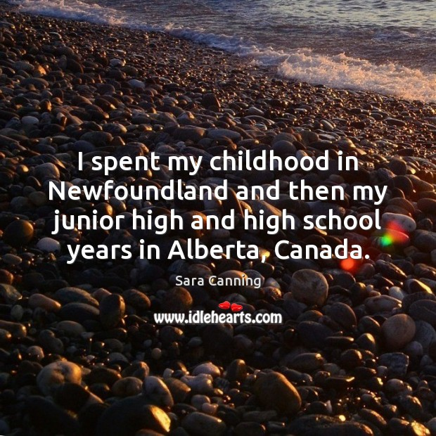 I spent my childhood in Newfoundland and then my junior high and Image