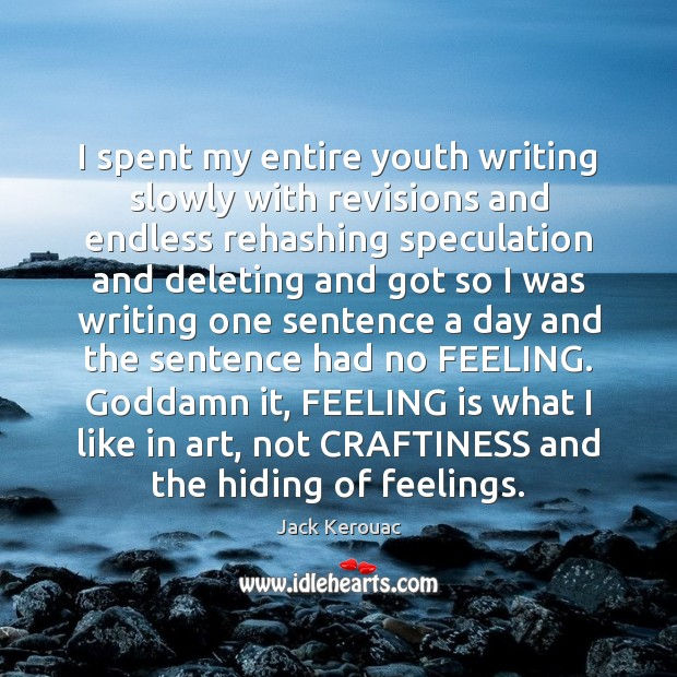 I spent my entire youth writing slowly with revisions and endless rehashing Jack Kerouac Picture Quote