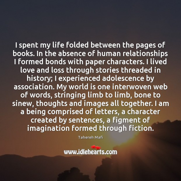 Image, I spent my life folded between the pages of books. In the