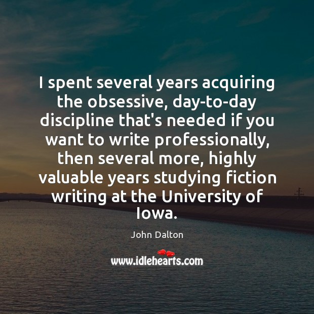 I spent several years acquiring the obsessive, day-to-day discipline that's needed if Image
