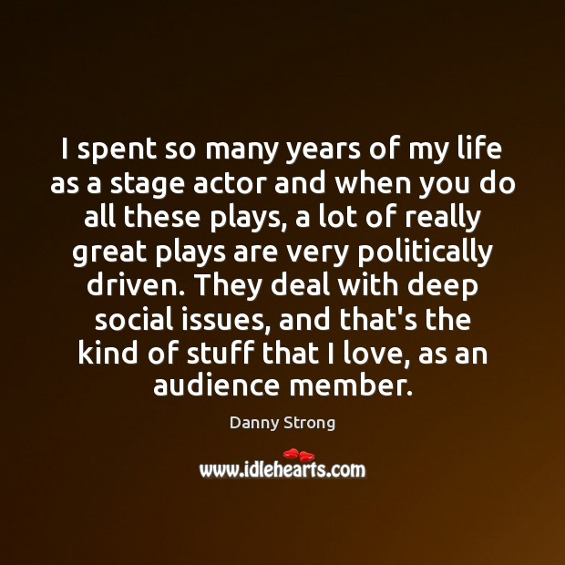 I spent so many years of my life as a stage actor Image