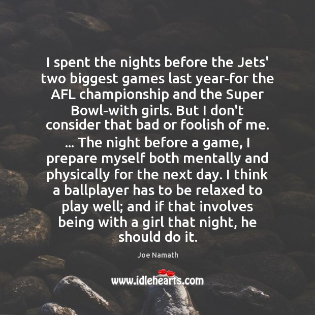 I spent the nights before the Jets' two biggest games last year-for Joe Namath Picture Quote
