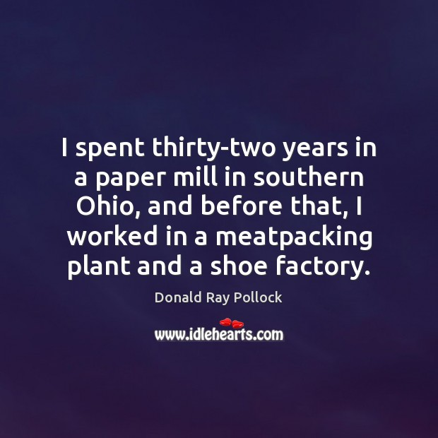 Image, I spent thirty-two years in a paper mill in southern Ohio, and