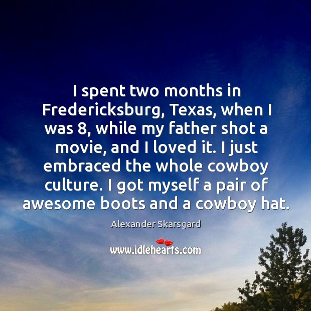 Image, I spent two months in fredericksburg, texas, when I was 8, while my father shot a movie, and I loved it.