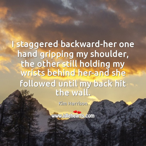 Image, I staggered backward-her one hand gripping my shoulder, the other still holding