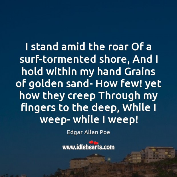 I stand amid the roar Of a surf-tormented shore, And I hold Edgar Allan Poe Picture Quote