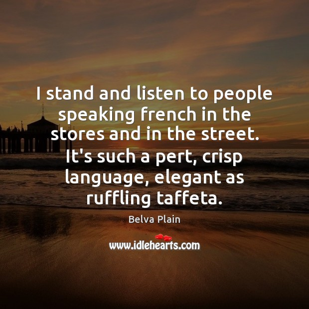 I stand and listen to people speaking french in the stores and Image