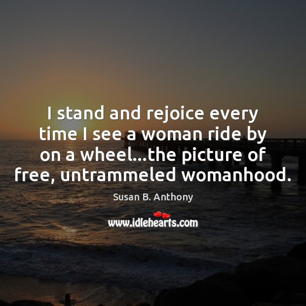 Image, I stand and rejoice every time I see a woman ride by