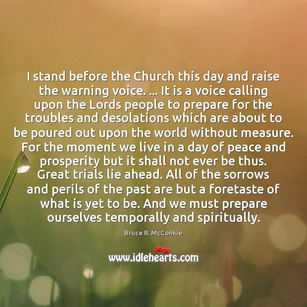 I stand before the Church this day and raise the warning voice. … Image