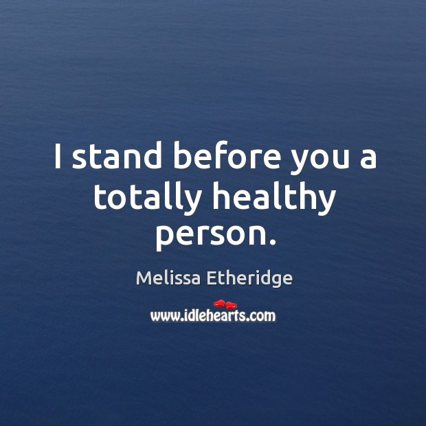 I stand before you a totally healthy person. Image