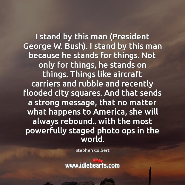 Image, I stand by this man (President George W. Bush). I stand by