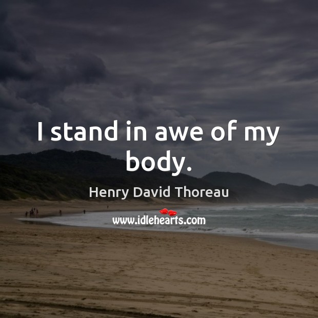 I stand in awe of my body. Image