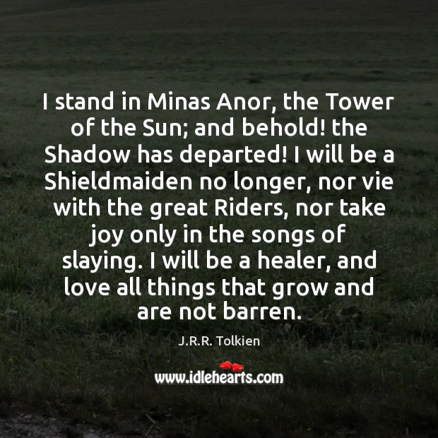 I stand in Minas Anor, the Tower of the Sun; and behold! J.R.R. Tolkien Picture Quote