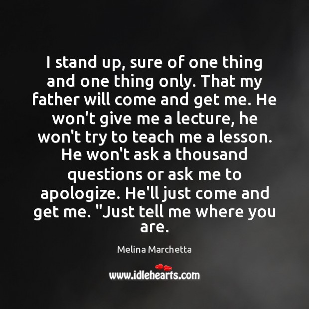 I stand up, sure of one thing and one thing only. That Melina Marchetta Picture Quote
