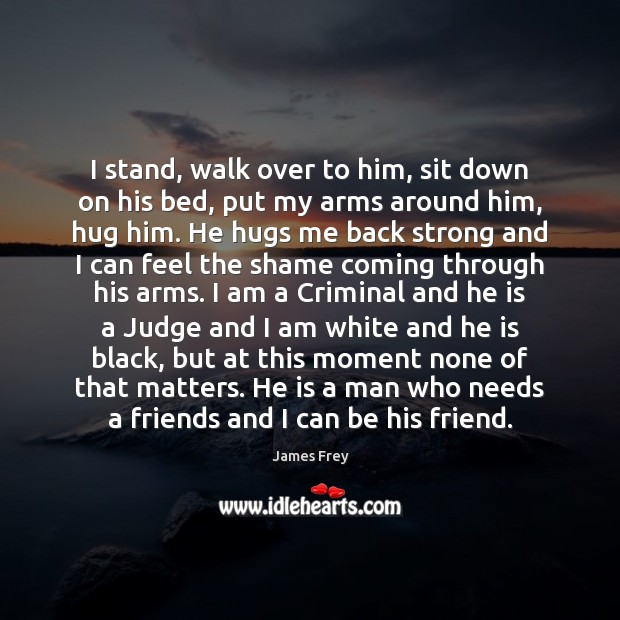 I stand, walk over to him, sit down on his bed, put Image