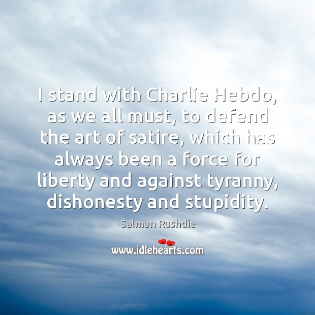 Salman Rushdie Picture Quote image saying: I stand with Charlie Hebdo, as we all must, to defend the