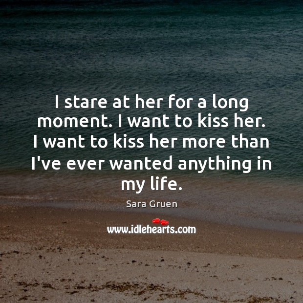 I stare at her for a long moment. I want to kiss Sara Gruen Picture Quote