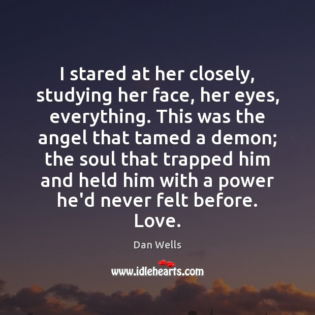 I stared at her closely, studying her face, her eyes, everything. This Dan Wells Picture Quote